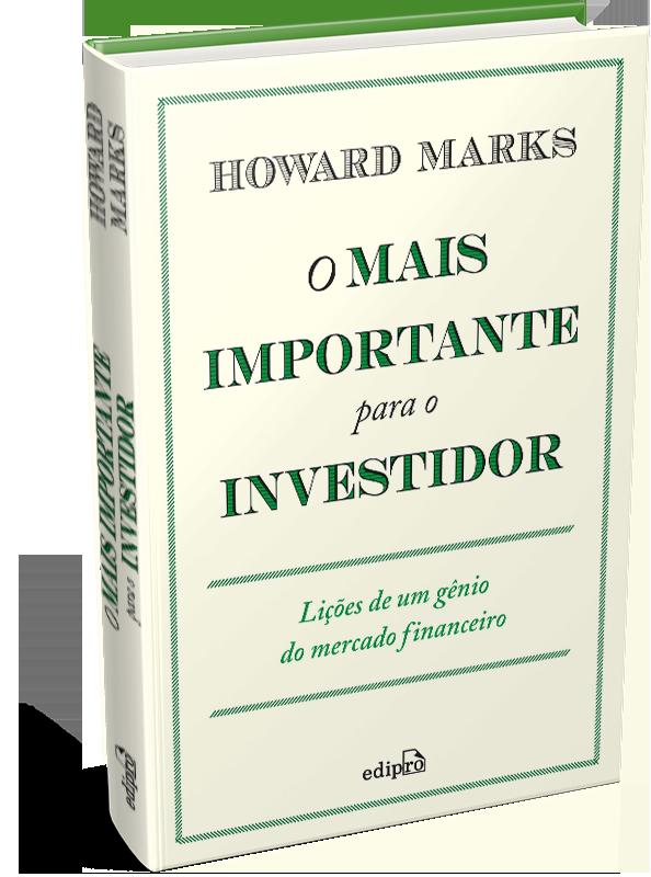 O mais importante para o investidor — Lições de um gênio do mercado financeiro