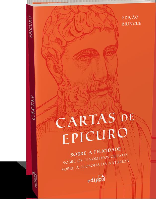 Cartas de Epicuro: sobre a filosofia da natureza, sobre os fenômenos celestes, sobre a felicidade